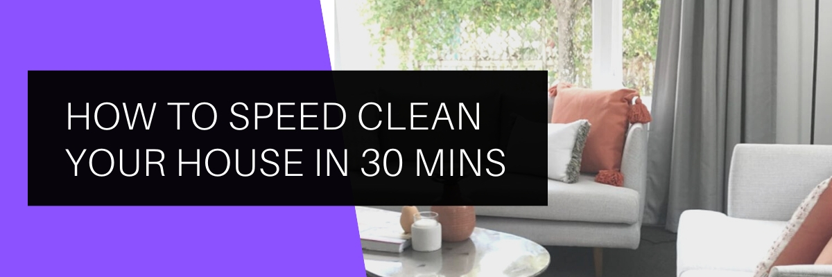 HOW TO SPEED CLEAN YOUR HOUSE IN 30 MINS